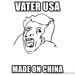 genius rage meme - VATER USA  MADE ON CHINA
