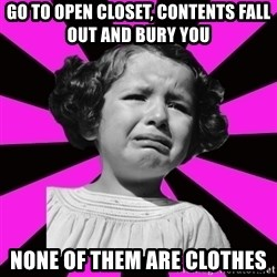 Doll People - Go to open closet, contents fall out and bury you None of them are clothes