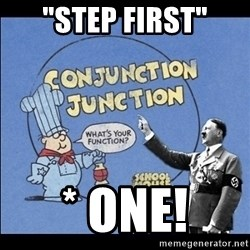 "Grammar Nazi - ""step first"" * ONE!"