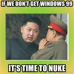 kim joung - IF WE DON'T GET WINDOWS 99 IT'S TIME TO NUKE