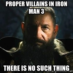 The Mandarin - proper villains in iron man 3  There is no such thing