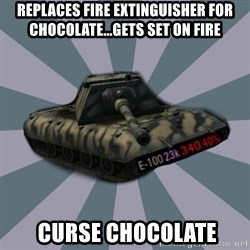 TERRIBLE E-100 DRIVER - Replaces Fire Extinguisher for chocolate...gets set on fire  curse chocolate