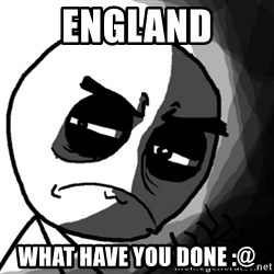 You, what have you done? (Draw) - England What have you done :@