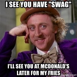 """Willy Wonka - I see you have """"swag"""" I'll see you at McDonald's later for my fries"""