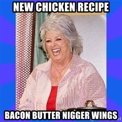 Paula Deen - New chicken recipe Bacon butter nigger wings