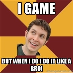 Tobuscus - I GAME BUT WHEN I DO I DO IT LIKE A BRO!