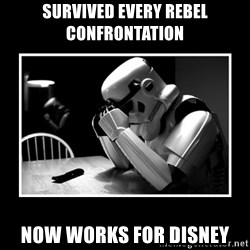 Sad Trooper - Survived every Rebel confrontation  Now works for Disney