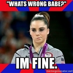 """Mckayla Maroney Does Not Approve - """"whats wrong babe?"""" im fine."""