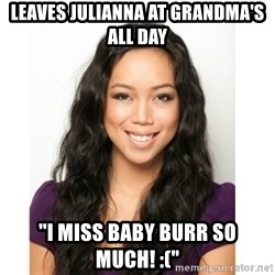 """Judy Travis - leaves julianna at grandma's all day """"i miss baby burr so much! :("""""""