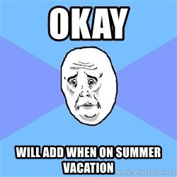 Okay Guy - Okay Will add when on summer vacation