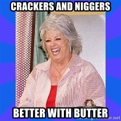 Paula Deen - Crackers and Niggers better with butter