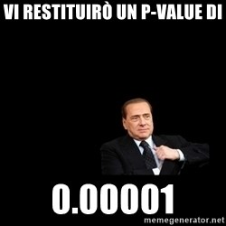 Berlusconi_restituisce - Vi restituirò un p-value di 0.00001