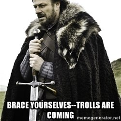 Ned Stark -  BRACE YOURSELVES--TROLLS ARE COMING