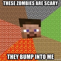 Minecraft Guy - These Zombies are scary They bump into me