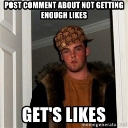 Scumbag Steve - Post comment about not getting enough likes get's likes