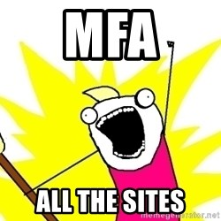 X ALL THE THINGS - MFA ALL THE SITES