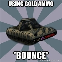 TERRIBLE E-100 DRIVER - Using Gold Ammo *BOUNCE*