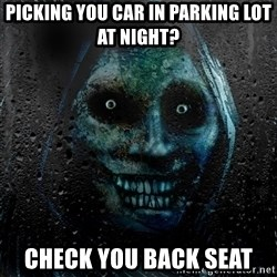 NEVER ALONE  - Picking you car in parking lot at night? Check you back seat