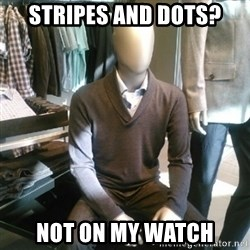Trenderman - Stripes and dots? not on my watch