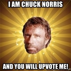 Chuck Norris Advice - I am Chuck Norris And you will upvote me!