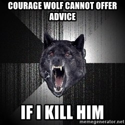 Insanity Wolf - Courage Wolf cannot offer advice If i kill him