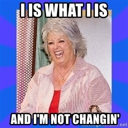 Paula Deen - I is what I is  and I'm not changin'