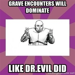 'dr. evil' air quote - Grave Encounters Will Dominate  Like Dr.Evil did
