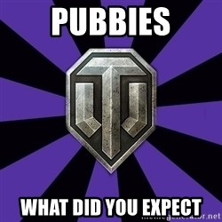 World of Tanks - pubbies what did you expect