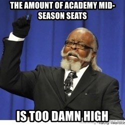 The tolerance is to damn high! - the amount of academy mid-season seats  is too damn high