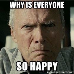 Clint Eastwood Gran Torino - WHY IS EVERYONE SO HAPPY