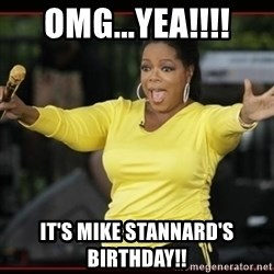 Overly-Excited Oprah!!!  - OMG...YEA!!!! IT'S MIKE STANNARD'S BIRTHDAY!!
