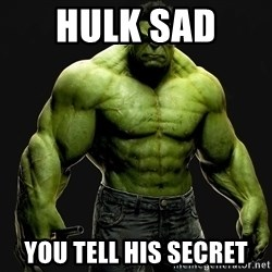 incrediblehulk - Hulk sad  You tell his secret