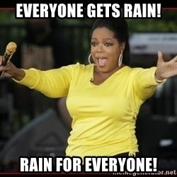 Overly-Excited Oprah!!!  - Everyone gets rain! RAIN FOR EVERYONE!