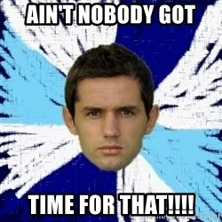 LULIC - AIN'T NOBODY GOT TIME FOR THAT!!!!