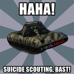 TERRIBLE E-100 DRIVER - Haha! Suicide scouting, BAST!