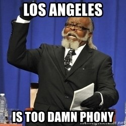 Rent Is Too Damn High - Los Angeles is too damn phony