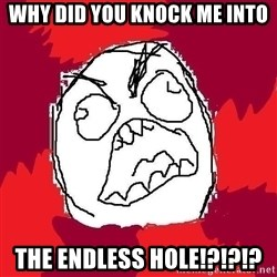 Rage FU - Why did you knock me into THE ENDLESS HOLE!?!?!?