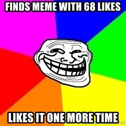 Trollface - Finds meme with 68 likes likes it one more time