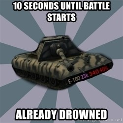 TERRIBLE E-100 DRIVER - 10 seconds until battle starts Already drowned