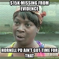 Everybody got time for that - $15k Missing from evidence Hornell PD ain't got time for that