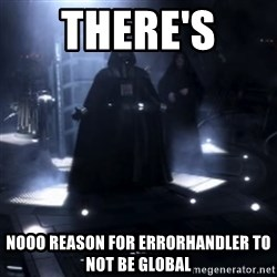 Darth Vader - Nooooooo - there's  nooo reason for errorHandler to not be global