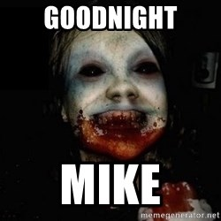 scary meme - Goodnight  Mike