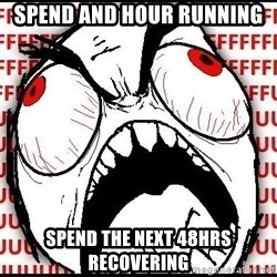 Rage Face - Spend and hour running Spend the next 48hrs recovering