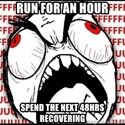 Rage Face - Run for an hour Spend the next 48hrs recovering