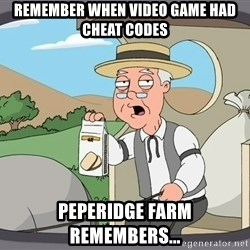 Pepperidge Farm Remembers Meme - Remember when video game had cheat CODES Peperidge Farm remembers...