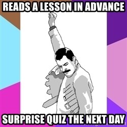Freddie Mercury rage pose - Reads a lesson in advance Surprise quiz the next day