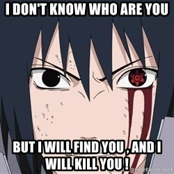 SasukeUchihaNarutoMemes - i don't know who are you  but i will find you , and i will kill you !