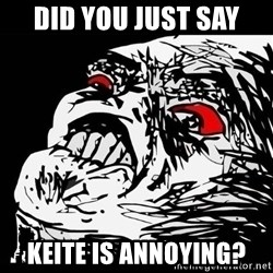 Rage Face - did you just say keite is annoying?