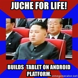 kim jong un - JUCHE for life! Builds  tablet on android platform.