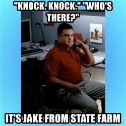 """jake from statefarm - """"Knock. Knock."""" """"Who's There?"""" It's Jake from State Farm"""